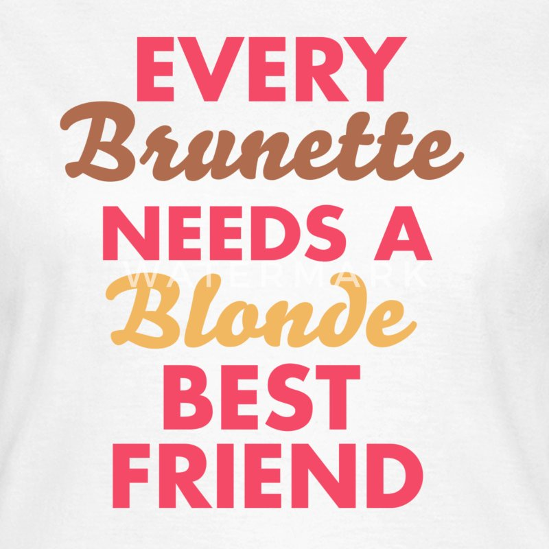 every brunette needs a blonde best friend Camisetas - Camiseta mujer
