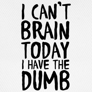 I Can't Brain Today I Have The Dumb T-shirts - Baseballcap