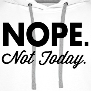 Nope Not Today T-Shirts - Männer Premium Hoodie