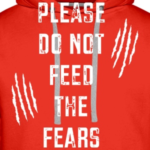 Do Not Feed the Fears T-Shirts - Men's Premium Hoodie