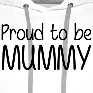 Proud to be Mummy T-Shirts - Men's Premium Hoodie