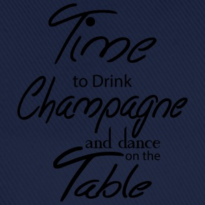 Time To Drink Champagne And Dance on the Table T-Shirts - Baseball Cap