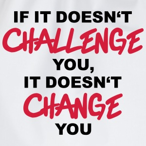 If it doesn't challenge you, it doesn't change you T-shirts - Gymtas