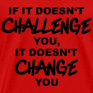 If it doesn't challenge you, it doesn't change you Langærmede T-shirts - Herre premium T-shirt