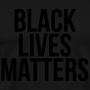 Black lives matters Hoodies & Sweatshirts - Men's Premium T-Shirt