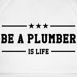 Be a Plumber is life Magliette - Cappello con visiera