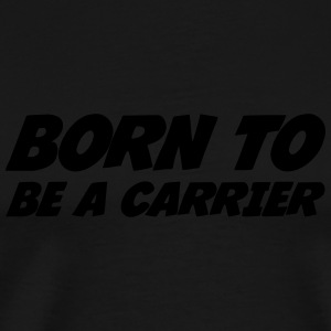 Born to be a Carrier  Mugs & Drinkware - Men's Premium T-Shirt