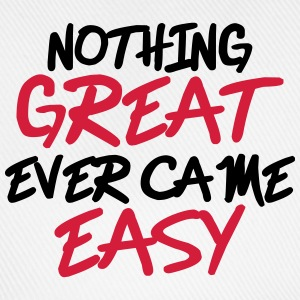 Nothing great ever came easy T-skjorter - Baseballcap