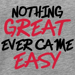 Nothing great ever came easy Tröjor - Premium-T-shirt herr