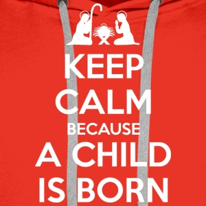 Keep Calm because a Child is Born T-Shirts - Men's Premium Hoodie