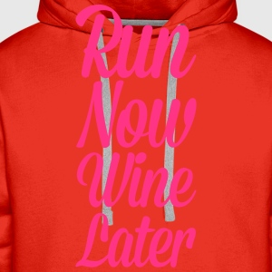 Run Now, Wine Later  T-Shirts - Men's Premium Hoodie