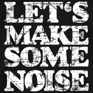 LET'S MAKE SOME NOISE Tank Top (Damen Schwarz/Wei - Männer Premium T-Shirt