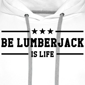 Be Lumberjack is life T-shirts - Premiumluvtröja herr