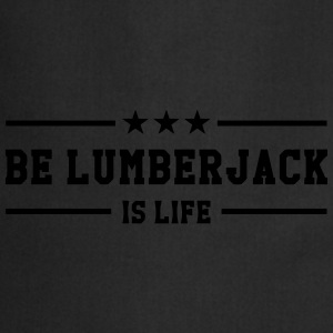 Be Lumberjack is life T-shirts - Förkläde