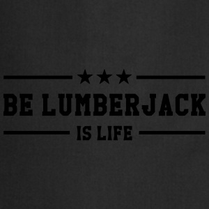Be Lumberjack is life Shirts - Keukenschort