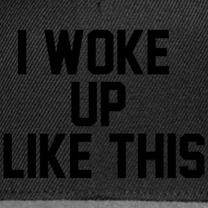 I woke up like this T-Shirts - Snapback Cap