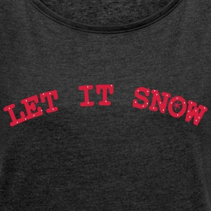 Let it snow Women's Boat Neck Long Sleeve Top - Women's T-shirt with rolled up sleeves