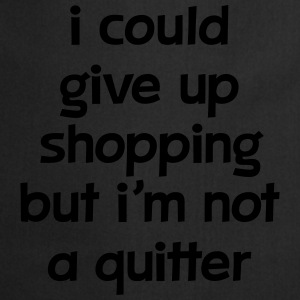 I Could Give Up Shopping But I'm Not A Quitter Koszulki - Fartuch kuchenny