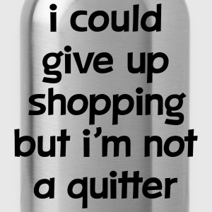 I Could Give Up Shopping But I'm Not A Quitter Koszulki - Bidon