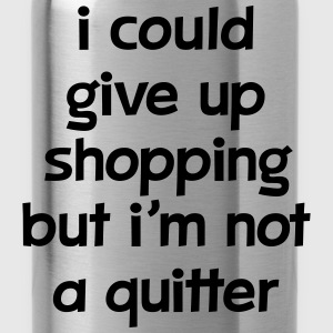 I Could Give Up Shopping But I'm Not A Quitter Topper - Drikkeflaske