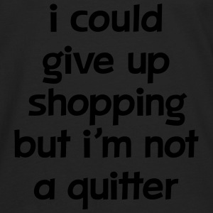 I Could Give Up Shopping But I'm Not A Quitter Toppar - Långärmad premium-T-shirt herr