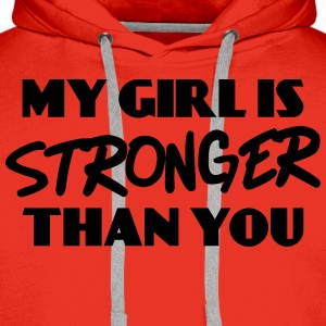 My girl is stronger than you T-shirts - Mannen Premium hoodie