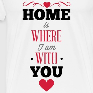 Where you are is my home Hoodies - Men's Premium T-Shirt