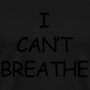 I can't breathe Hoodies & Sweatshirts - Men's Premium T-Shirt