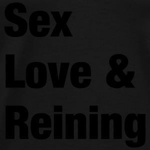 Sex Love and Reining Pullover & Hoodies - Männer Premium T-Shirt