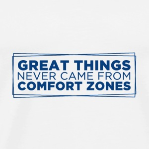 Hvid Great things never came from comfort zones Andet - Herre premium T-shirt