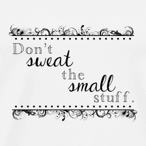 Blanco Don´t sweat the small stuff Otros - Camiseta premium hombre