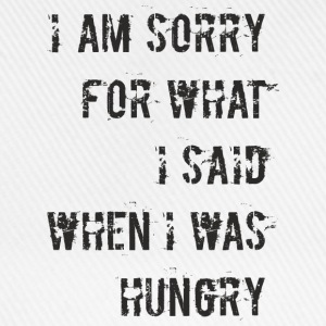 D018 Sorry for what I said when I was hungry T-Shirts - Baseballkappe