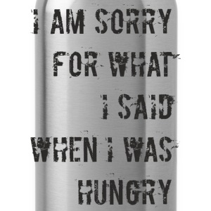 D018 Sorry for what I said when I was hungry T-Shirts - Trinkflasche