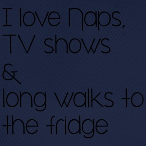 I love naps, tv shows and long walks to the fridge T-Shirts - Baseballkappe