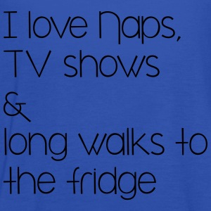 I love naps, tv shows and long walks to the fridge T-Shirts - Frauen Tank Top von Bella