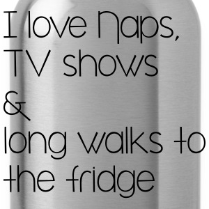 I love naps, tv shows and long walks to the fridge T-Shirts - Trinkflasche