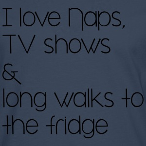 I love naps, tv shows and long walks to the fridge T-Shirts - Männer Premium Langarmshirt
