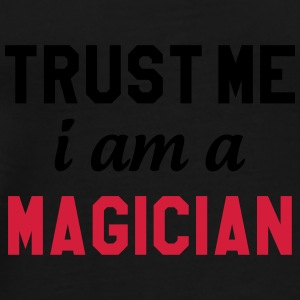Trust me I am a Magician Caps & Hats - Men's Premium T-Shirt
