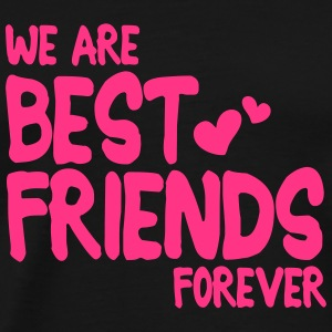 we are best friends forever i 1c Hoodies - Men's Premium T-Shirt