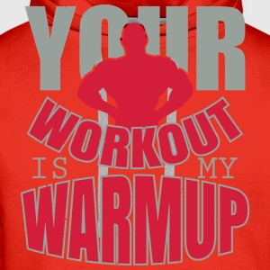 Your workout is my warmup T-skjorter - Premium hettegenser for menn