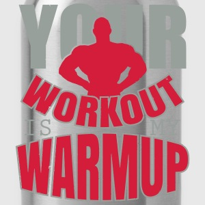 Your workout is my warmup T-skjorter - Drikkeflaske