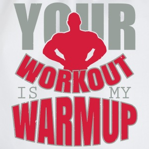 Your workout is my warmup Top - Sacca sportiva