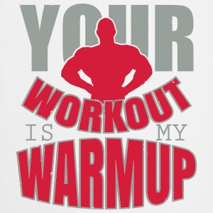 Your workout is my warmup Top - Grembiule da cucina