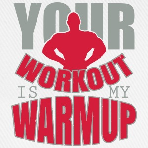 Your workout is my warmup Top - Cappello con visiera
