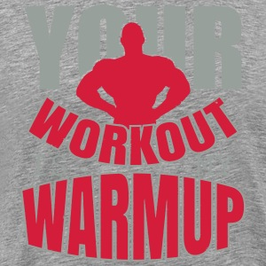 Your workout is my warmup Langarmshirts - Männer Premium T-Shirt