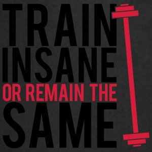 Train insane or remain the same Bolsas y mochilas - Delantal de cocina