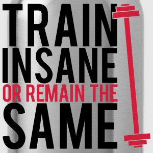 Train insane or remain the same T-shirts - Vattenflaska