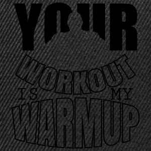 Your workout is my warmup - Bodybuiling Tee shirts - Casquette snapback