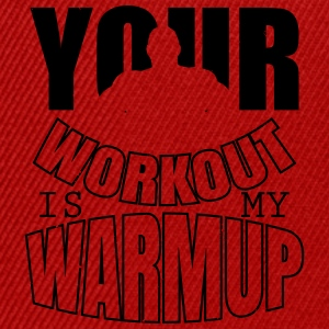 Your workout is my warmup - Bodybuiling T-skjorter - Snapback-caps