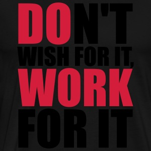Don't wish for it, work for it Shirts met lange mouwen - Mannen Premium T-shirt